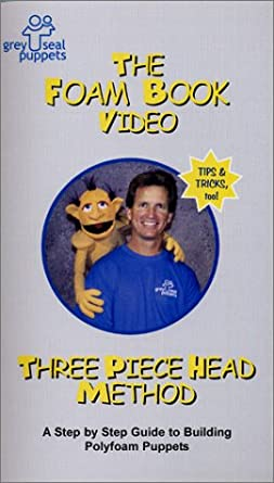The Foam Book Video- Three Piece Head Method: A Step by Step Guide to Building Polyfoam Puppets VHS