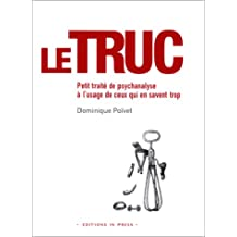 Truc (Le): Petit traité de psychanalyse à l'usage