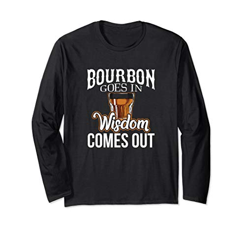 Bourbon Goes In, Wisdom Comes Out Long Sleeve T-Shirt