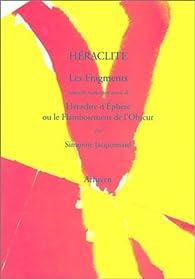 Héraclite, les fragments - Héraclite d'Ephèse ou le Flamboiement de l'obscur par  Héraclite d'Éphèse