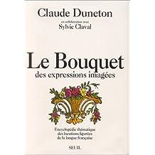 Bouquet des expressions imagées: Encyclopédie thématique des locutions...