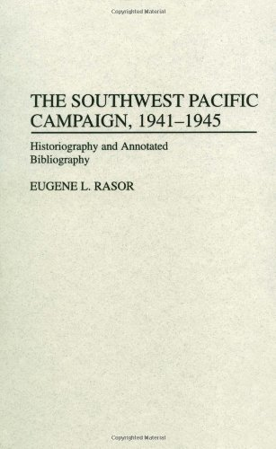 The Southwest Pacific Campaign, 1941-1945: Historiography And Annotated Bibliography (Bibliographies Of Battles And Leaders)