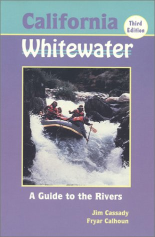 California Whitewater: A Guide to the Rivers
