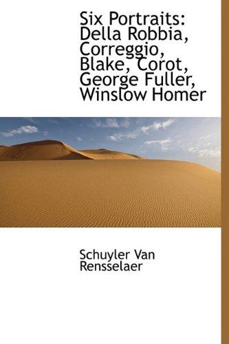 Six Portraits: Della Robbia, Correggio, Blake, Corot, George Fuller, Winslow Homer PDF