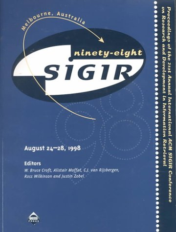Sigir, '98, Melbourne, Australia: Proceedings of the 21st Annual International Acm Sigir Conference on Research and Development in Information Retrieval, August 24-28, 1998