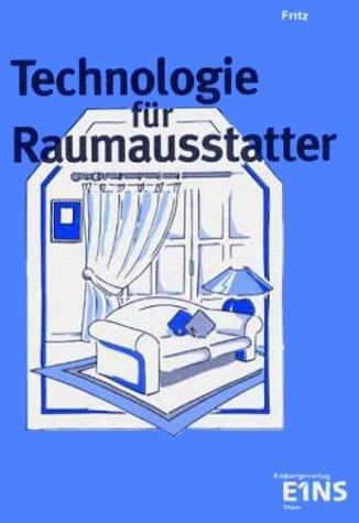 Technologie Für Raumausstatter  Grundlagen; Polstern; Dekorieren; Sicht  Und Sonnenschutz; Wandbekleiden; Bodenbelegen; Fächerübergreifende Aufgaben