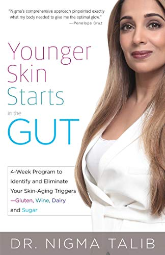 Younger Skin Starts in the Gut: 4-Week Program to Identify and Eliminate Your Skin-Aging Triggers - Gluten, Wine, Dairy,