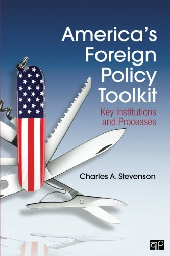 America's Foreign Policy Toolkit: Key Institutions and Processes (Current Foreign Policy Of The United States)