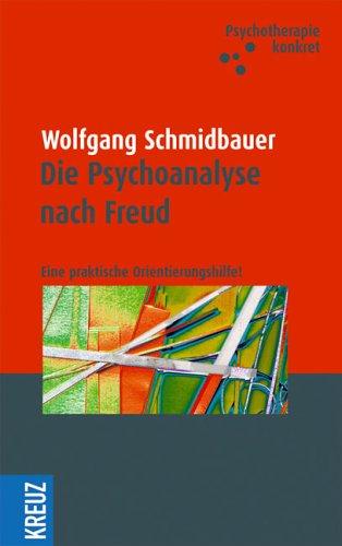 Die Psychoanalyse nach Freud: Eine praktische Orientierungshilfe!