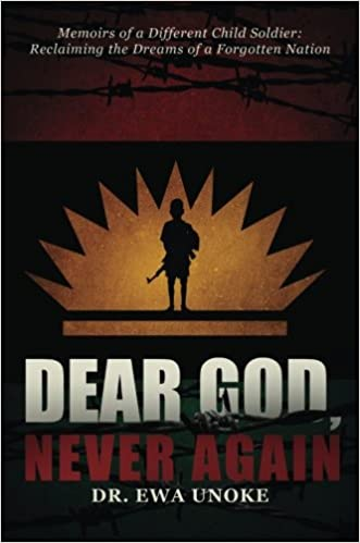 Dear God, Never Again: Memoirs of a Different Child Soldier: Reclaiming the Dreams of a Forgotten Nation