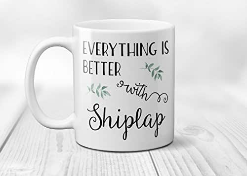 Everything is Better with Shiplap Coffee Mug - Funny Saying Ceramic Cup with Quote 11 or 15 oz
