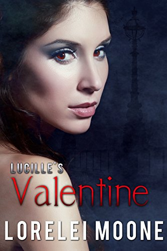 Lucille's Valentine: A Steamy & Suspenseful Vampire Romance (Vampires of London Book 3) by [Moone, Lorelei]