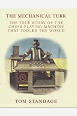 The Mechanical Turk: The True Story of the Chess-playing Machine That Fooled the World Hardcover