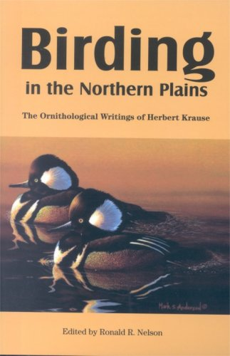 Birding in the Northern Plains: The Ornithological Writings of Herbert Krause (Prairie Plains Series No. 12)