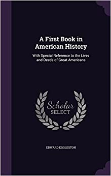 Book A First Book in American History: With Special Reference to the Lives and Deeds of Great Americans