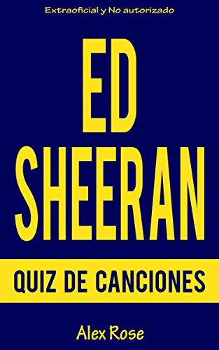 Descargar Libro Quiz De Canciones De Ed Sheeran: ¡96 Preguntas & Respuestas Acerca De Las Grandes Canciones De Ed Sheeran En Sus álbumes + Y X Están Incluidos! Alex Rose