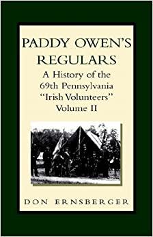 Paddy Owen's Regulars: A History Of The 69th Pennsylvania Irish Volunteers
