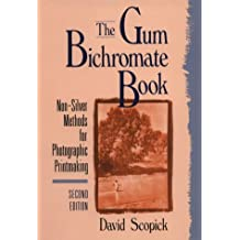 The Gum Bichromate Book: Non-Silver Methods for Photographic Printmaking