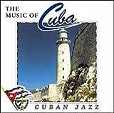 Cuban Jazz / The Music Of Cuba