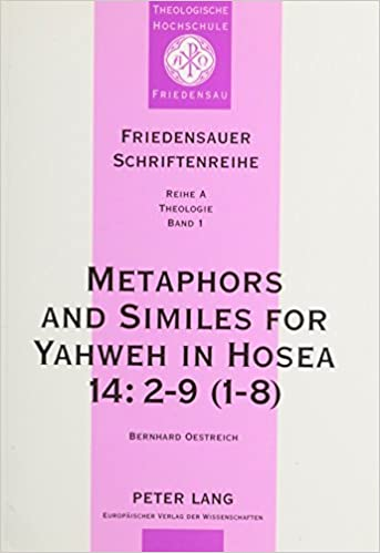 Metaphors And Similes For Yahweh In Hosea 142 9 1 8 A Study Of Hoseanic Pictorial Language Friedensauer Schriftenreihe Reihe Theologie Bd