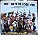The Spirit of Folk Art 9780890131930