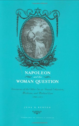 Download Napoleon and the Woman Question: Discourses of the Other Sex in French Education, Medicine, and Medical Law, 1799-1815 (Fashioning the Eighteenth Century) pdf epub