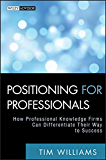 Positioning for Professionals: How Professional Knowledge Firms Can Differentiate Their Way to Success (Wiley Professional Advisory Services Book 6)