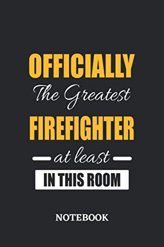 Officially the Greatest Firefighter at least in this room Notebook: 6x9 inches - 110 graph paper, quad ruled, squared, grid paper pages • Greatest ... Job Journal Utility • Gift, Present Idea