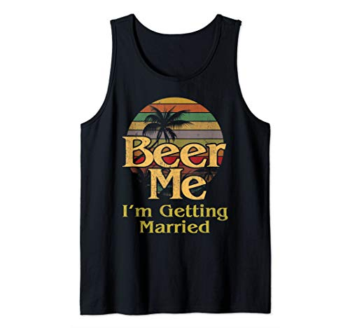 Beer Me Im Getting Married Shirt Groom Bachelor Party Gift Tank Top -