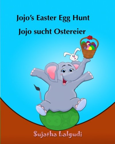 Children's German book: Jojo's Easter Egg Hunt. Jojo sucht Ostereier: (Bilingual Edition) English German Picture book for children. Oster bücher ... for children:) (Volume 11) (German Edition)