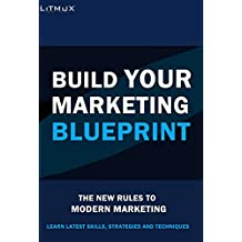 Build Your Marketing Blueprint: Learn The Latest Skills, Techniques And Strategies. The New Rules To Modern Marketing