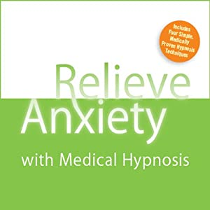 Relieve Anxiety with Medical Hypnosis Audiobook