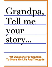 Grandpa Tell Me Your Story 101 Questions For Your Grandpa To Share His Life And Thoughts: Guided Question Journal To Preserve Your Grandpa's Memories