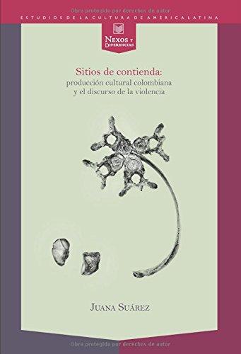 Sitios de contienda. Produccion cultural colombiana y el discurso de la violencia (Spanish - In Sitio
