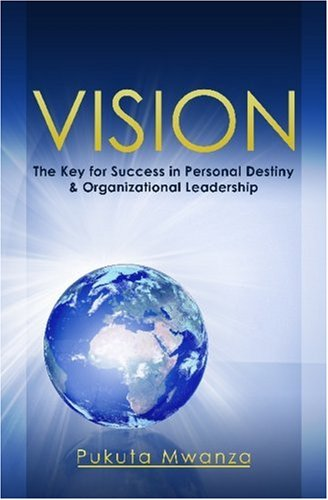Vision - the Key to Personal Destiny and Organization Leadership