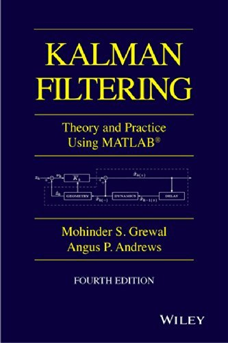 By Mohinder S. Grewal Kalman Filtering: Theory and Practice with MATLAB (4th Edition) [Hardcover]