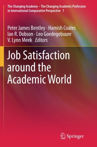 Job Satisfaction around the Academic World (The Changing Academy  The Changing Academic Profession in International Comparative Perspective)