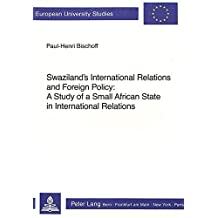 Swaziland's International Relations and Foreign Policy: A Study of a Small African State in International Relations