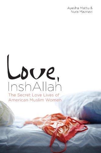 Love, InshAllah: The Secret Love Lives of American Muslim Women by Nura Maznavi & Ayeshi Mattu