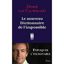 Le nouveau dictionnaire de l'impossible: Expliquer l'incroyable