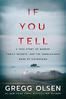 Book Cover: If You Tell: A True Story of Murder, Family Secrets, and the Unbreakable Bond of Sisterhood