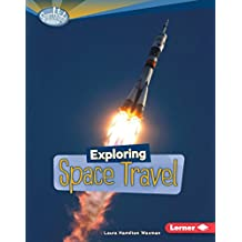 Exploring Space Travel (Searchlight Books ™ — What's Amazing about Space?)