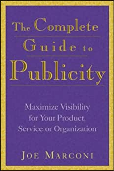 The Complete Guide to Publicity: Maximise Visability for Your Products, Services and Organisations