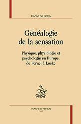 Généalogie de la sensation. Physique, physiologie et psychologie en Europe, de Fernel à Locke