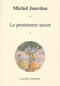 Le promeneur secret par Michel Jourdan