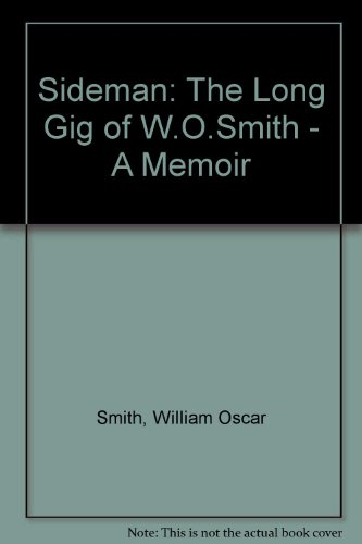 Sideman: The Long Gig Of W.O. Smith : A Memoir
