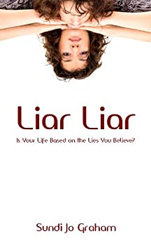 Liar Liar: Is Your Life Based on the Lies You Believe? by [Graham, Sundi Jo]