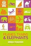 Planes, Trains & Elephants