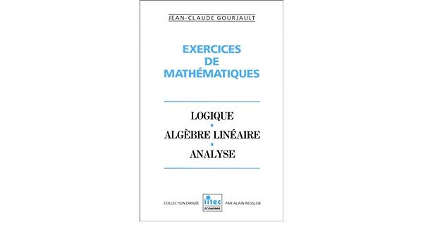 Exercices De Mathematiques Logique Algebre Lineaire Analyse Ancienne Edition 9782711121991 Amazon Com Books