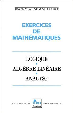 En ligne téléchargement Exercices de mathématiques: Logique, algèbre linéaire, analyse (ancienne édition) pdf ebook